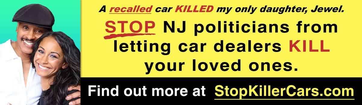 A recalled car KILLED my only daughter, Jewel. Stop NJ Politicians from letting car dealers KILL your loved ones. Find out more at StopKillerCars.com